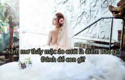 Nằm mơ thấy mặc áo cưới là điềm báo gì? đánh đề con gì?